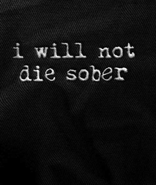 i will not die sober tee shirt with embroidery
