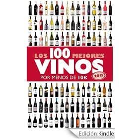 Los 100 mejores vinos por menos de 10 euros, 2015, de Alicia Estrada