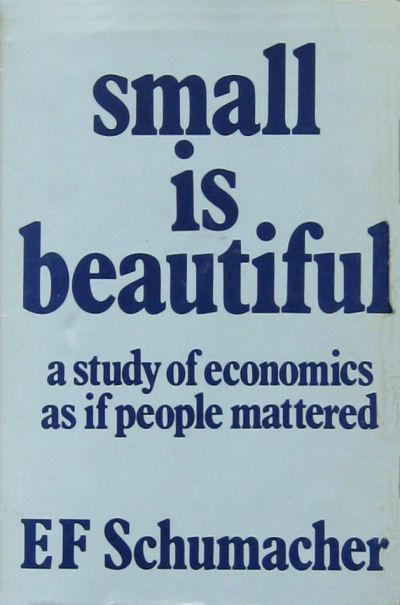"Image result for EF Schumacher wrote ""Small is Beautiful: A study of Economics as if People Mattered"