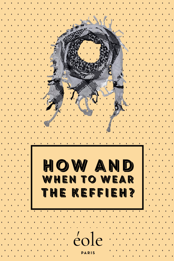 How and when to wear the keffieh ? EOLE PARIS