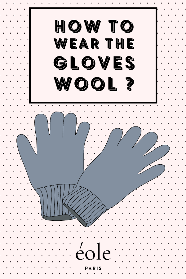 How to wear the gloves wool ? EOLE PARIS