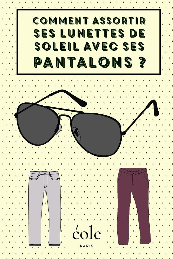 Comment assortir ses lunettes de soleil à votre pantalon ? EOLE PARIS