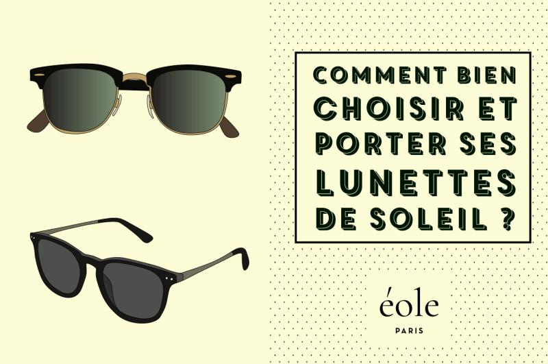4497623984 Comment choisir et porter vos lunettes de soleil ? EOLE PARIS