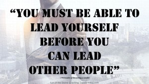 You must be able to lead yourself before you can lead other people.