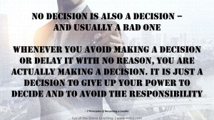 No decision is also a decision and usually a bad one.