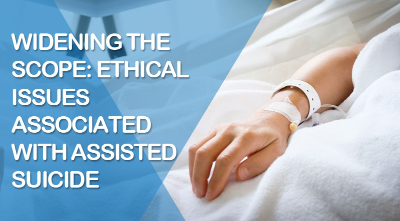 Widening the Scope: Ethical Issues Associated with Assisted Suicide