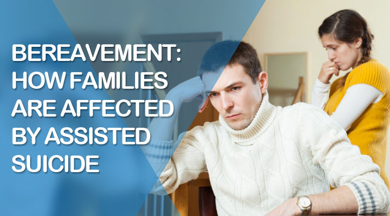 featured6 - Bereavement: How Families Are Affected By Assisted Suicide