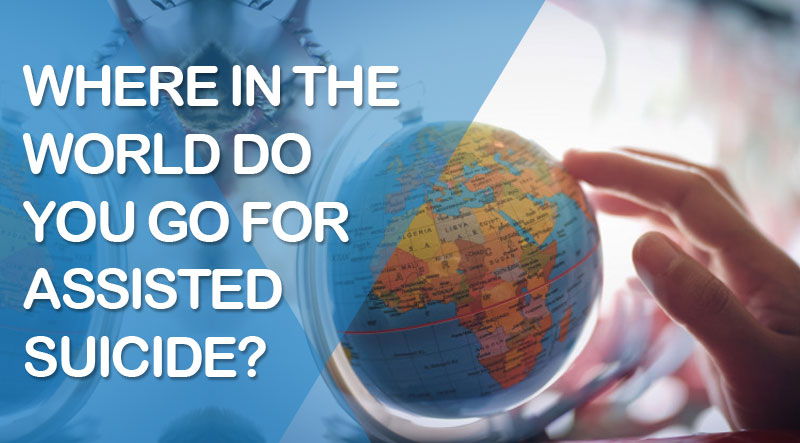 Where in the World Do You Go For Assisted Suicide?