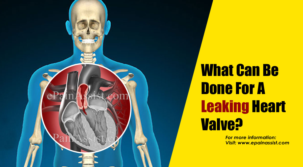 What Can Be Done For A Leaking Heart Valve?