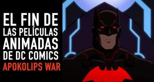 Apokolips War I El fin de las películas animadas de DC Comics