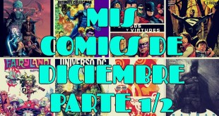 Mis comics de Diciembre Parte 1 de 2 / Comics / Manga / DC / Marvel / Independiente