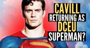 HENRY CAVILL SUPERMAN RETURNING TO DCEU? Full Breakdown Here!!