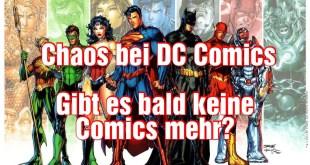 Chaos bei DC Comics: Dan DiDio entlassen... droht nun wirklich das Ende des Verlages?