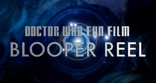 Doctor Who Fan Film - Blooper Reel!