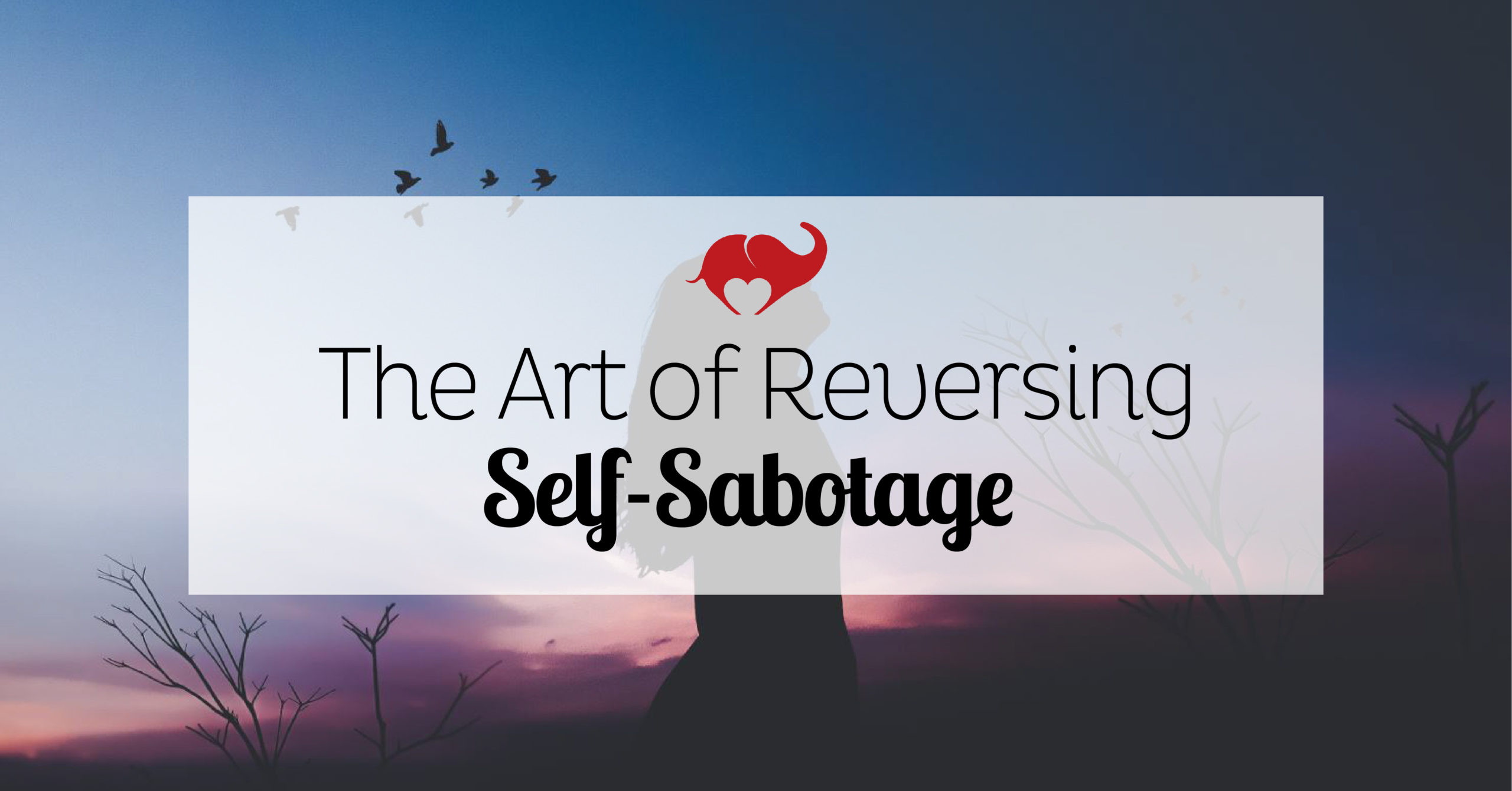 The Art Of Reversing Self Sabotage