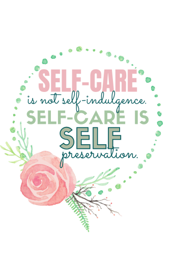 """""""Self-care is not self-indulgence. Self-care is self-preservation."""""""