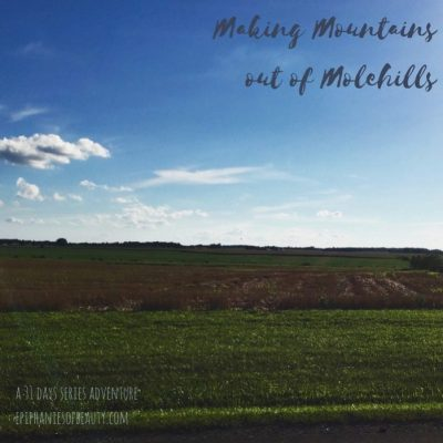 Making Mountains out of Molehills: a 31 days series adventure