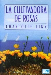 La cultivadora de rosas - Charlotte Link portada