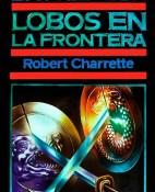 Lobos en la frontera - Robert N. Charrette portada