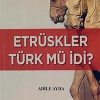 Etrüskler Türk Müydü? / Adile Ayda