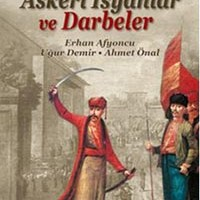 Osmanlı İmparatorluğu'nda Askeri İsyanlar ve Darbeler / Ahmet Önal, Erhan Afyoncu, Uğur Demir
