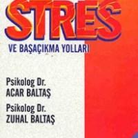 Stres ve Başaçıkma Yolları / Zuhal Baltaş, Acar Baltaş