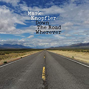 Album découverte: Country: 9/12/18: Mark Knopfler: DOWN THE ROAD WHEREVER