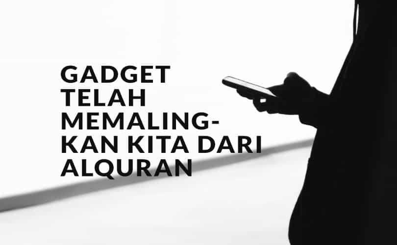 Gadget Telah Memalingkan Kita dari Al-Quran