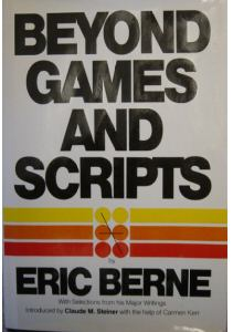 Beyond Games and Scripts by Eric Berne