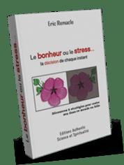 """Livre """"Le Bonheur ou le Stress, la décision de chaque instant"""""""