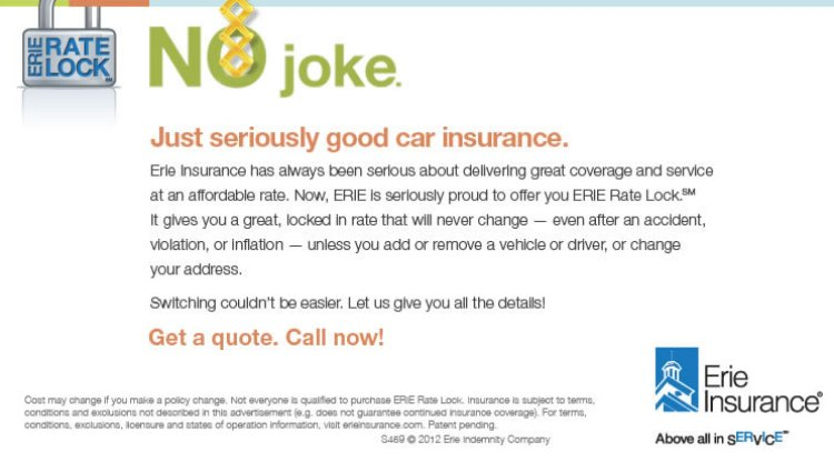 Erie Insurance has always been serious about delivering great coverage and service at an affordable rate. Now, ERIE is seriously proud to offer you ERIE Rate Lock.SM It gives you a great, locked in rate that will never change — even after an accident, violation, or inflation — unless you add or remove a vehicle or driver, or change your address. Switching couldn't be easier. Let us give you all the details!  Get a quote.  Call now!