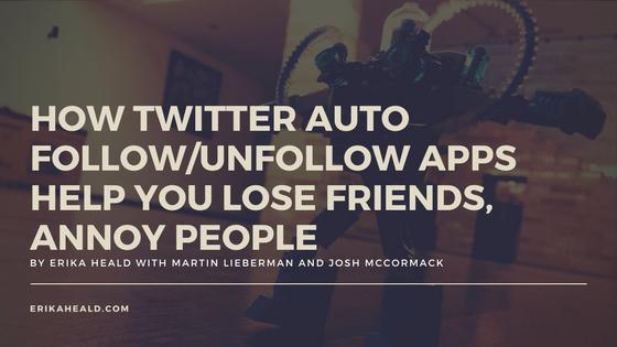 How Twitter Auto Follow/Unfollow Apps Help You Lose Friends, Annoy People | erikaheald.com