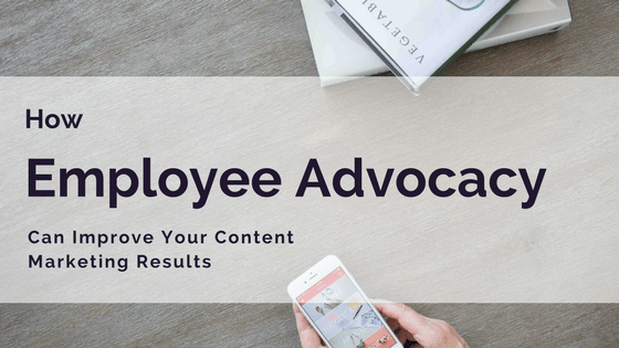 How Employee Advocates Can Improve Your Content Marketing Results