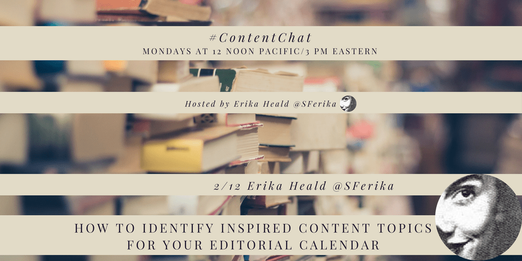 How to Identify Inspired Content Topics for Your Editorial Calendar #ContentChat