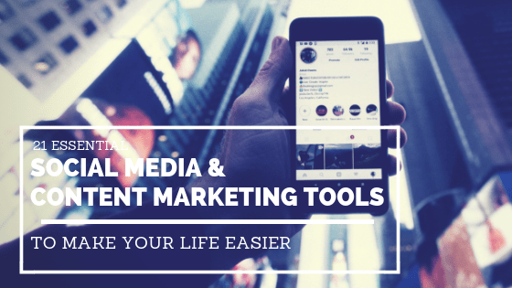 21 Social Media and Content Marketing Tools to Make Your Life Easier