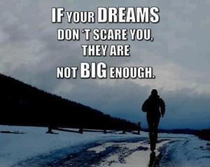 If-your-dreams-dont-scare-you-they-are-not-big-enough