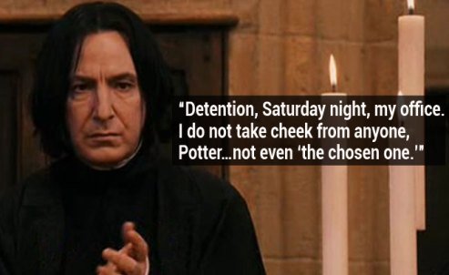 "Snape ""Detention, Saturday night, my office."""