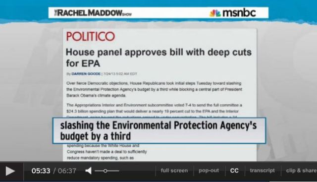 2013 07 24 Rachel Maddow on fossil fuel disasters House Panel approves EPA  budget cut by one third