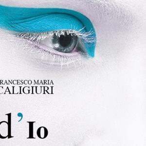 d'Io, l'ultimo romanzo di Francesco Maria Caligiuri