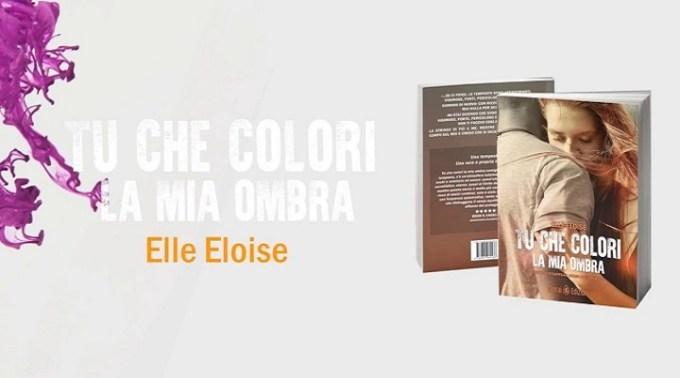 Tu che colori la mia ombra, il secondo romanzo di Elle Eloise (Delrai Edizioni)