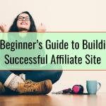 The Beginner's Guide to Building a Successful Affiliate Site
