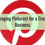 Leveraging Pinterest for a Creative Business