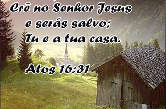 cre-no-senhor-jesus-e-sera-salvo-tu-e-tua-casa