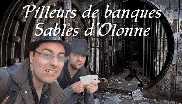 Pilleurs de banque Les Sables d'Olonne