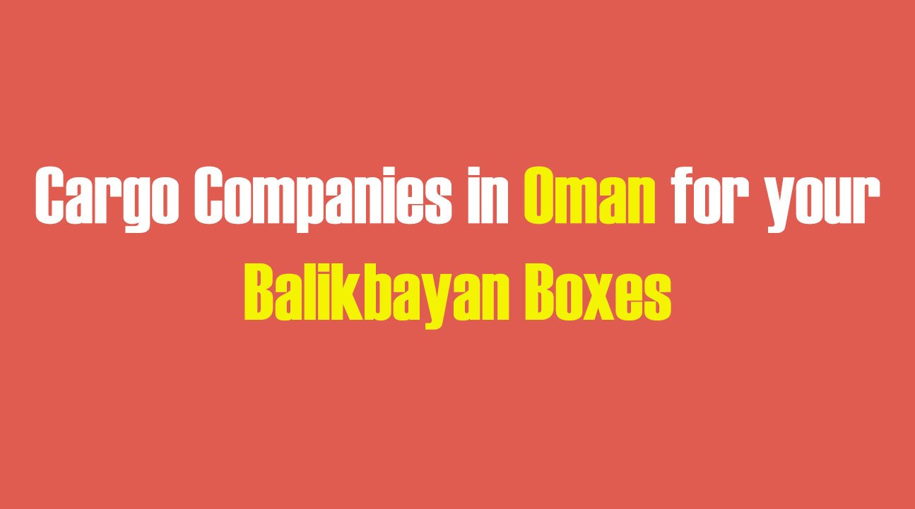 List of Cargo Companies in Oman for your Balikbayan Boxes