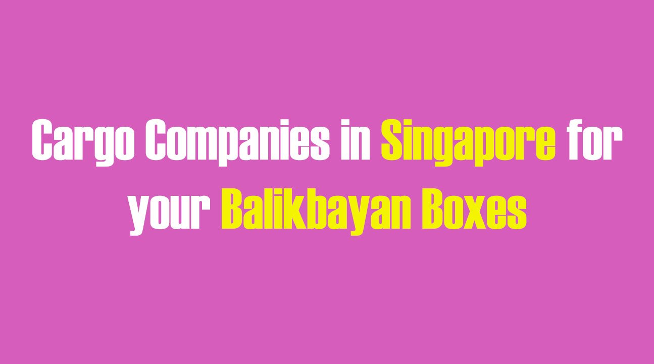 List of Cargo Companies in Singapore for your Balikbayan Boxes