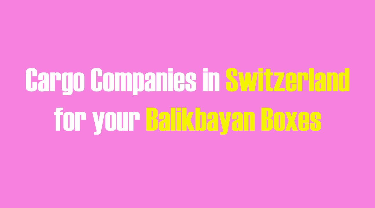 List of Cargo Companies in Switzerland for your Balikbayan Boxes
