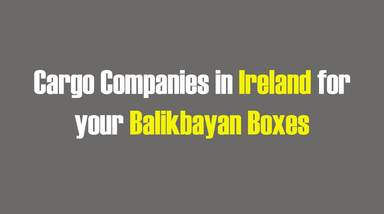 List of Cargo Companies in Ireland for your Balikbayan Boxes