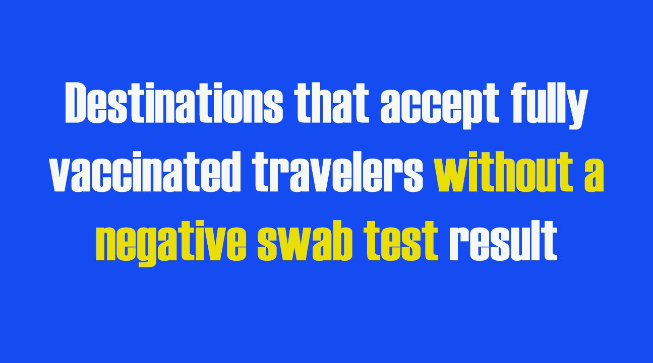 Destinations that accept fully vaccinated travelers without a negative swab test result