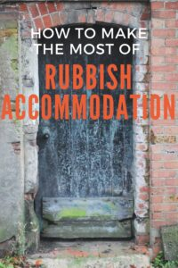 We've all found ourselves in some pretty rubbish accommodation at some point, but it doesn't have to ruin your trip! Check out my handy tips to help you make the most of it and still have an amazing time.